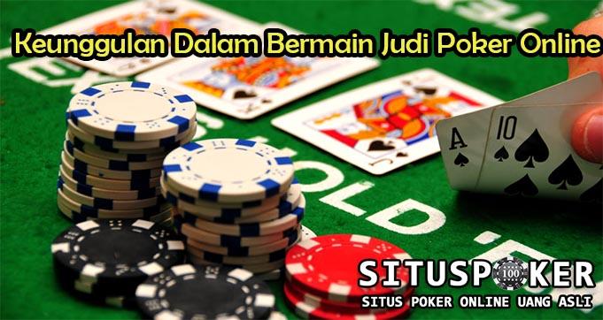 Keunggulan Dalam Bermain Judi Poker Online