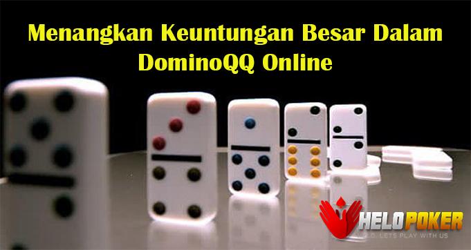 Menangkan Keuntungan Besar Dalam DominoQQ Online