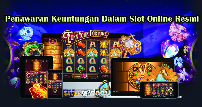 Penawaran Keuntungan Dalam Slot Online Resmi
