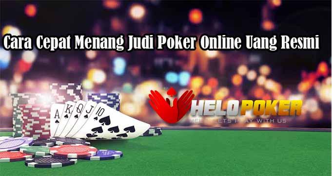 Cara Cepat Menang Judi Poker Online Resmi