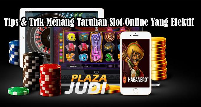 Tips & Trik Menang Taruhan Slot Online Yang Efektif