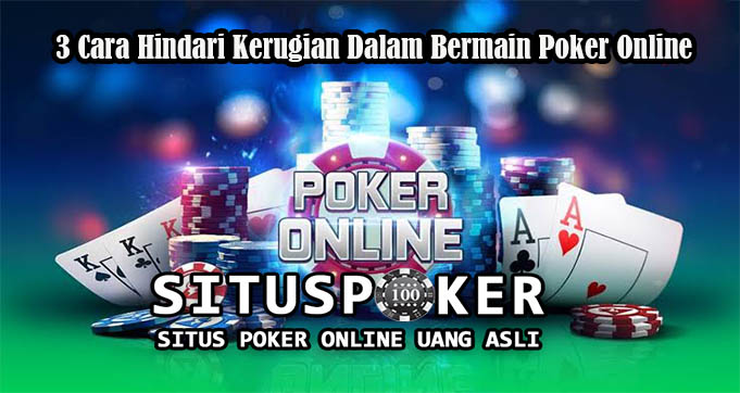3 Cara Hindari Kerugian Dalam Bermain Poker Online